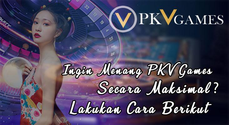 Ingin Menang PKV Games Secara Maksimal Lakukan Cara Berikut